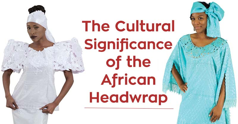The Cultural Significance of the African Headwrap